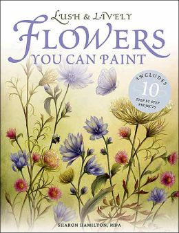 Lush & Lively Flowers You Can Paint