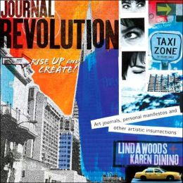 Journal Revolution: Rise Up & Create! Art Journals, Personal Manifestos and Other Artistic Insurrections