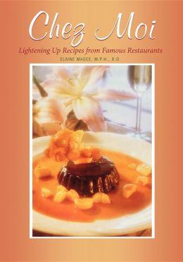 Chez Moi: Lightening Up Recipes from Famous Restaurants