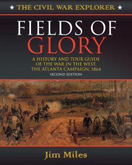 Fields of Glory: A History and Tour Guide of the War in the West, the Atlanta Campaign, 1864