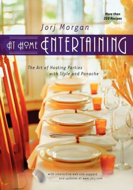 At Home Entertaining: The Art of Hosting a Party with Style and Panache