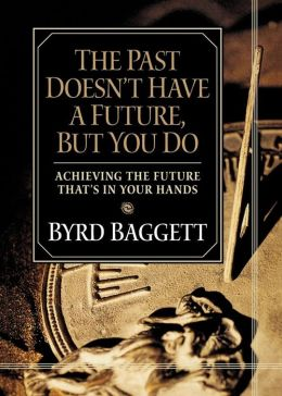 Past Doesn't Have a Future, But You Do: Achieving the Future That's in Your Hands