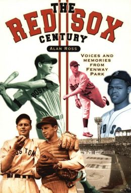 Red Sox Century: Voices and Memories from Fenway Park