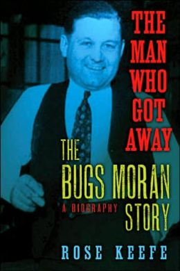 Man Who Got Away: The Bugs Moran Story: A Biography