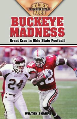 Buckeye Madness: Great Eras in Ohio State Football