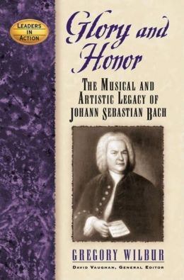 Glory and Honor: The Music and Artistic Legacy of Johann Sebastian Bach