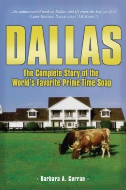 Dallas: The Complete Story of the World's Favorite Prime-Time Soap