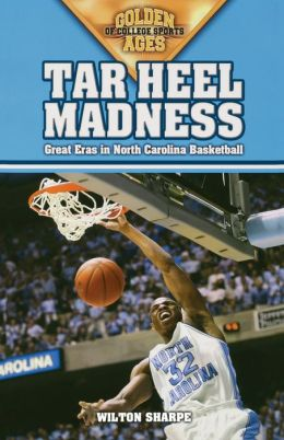 Tar Heel Madness: Great Eras in North Carolina Basketball