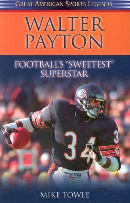Walter Payton: Football's Sweetest Superstar