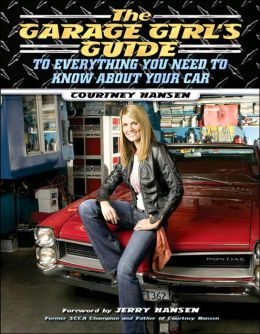 Garage Girl's Guide to Everything You Need to Know about Your Car