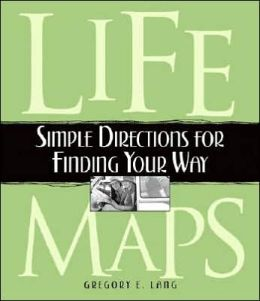 Life Maps: Simple Directions for Finding Your Way