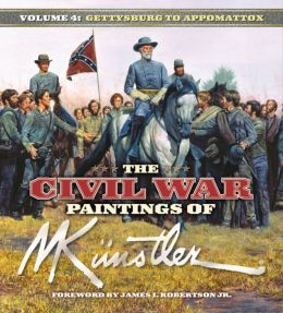 Civil War Paintings of Mort Kunstler: Volume 4: From Gettysburg to Appomattox