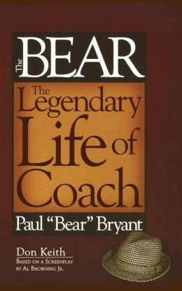Bear: The Legendary Life of Coach Paul ''Bear'' Bryant