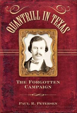 Quantrill in Texas: The Forgotten Campaign
