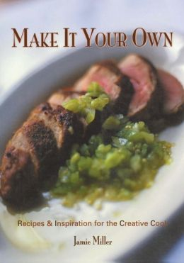 Make It Your Own: Recipes & Inspiration for the Creative Cook