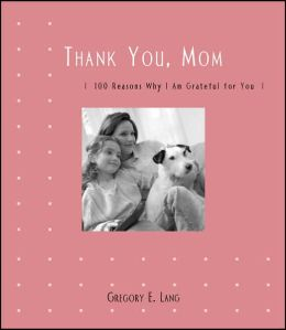 Thank You, Mom: 100 Reasons Why I'm Grateful for You