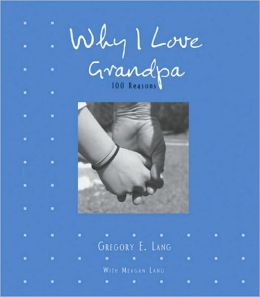 Why I Love Grandpa: 100 Reasons