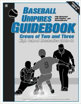 2009-10 Baseball Umpires Guidebook: Crews of Two and Three High School Mechanics
