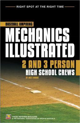 Baseball Umpiring Mechanics Illustrated: 2 and 3 Person High School Crews includes CD-ROM