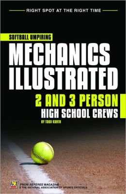 Softball Umpiring Mechanics Illustrated: 2 and 3 Person High School Crews includes CD-ROM