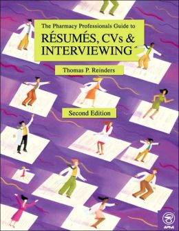 Pharmacy Professionals' Guide to Resumes, CVs and Interviews, The