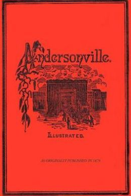 Andersonville: The Story of Rebel Military Prisons