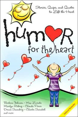 Humor for the Heart: Stories, Quips and Quotes to Lift the Heart