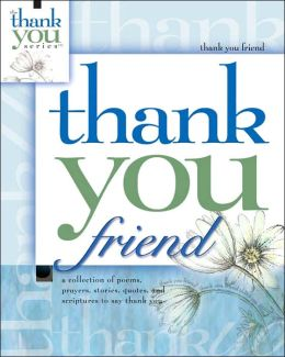 Thank You Friend: A Collection of Poems, Prayers, Stories, and Scriptures to Thank You