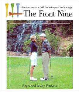 Front Nine: Nine Fundementals of Golf That Will Improve Your Marriage