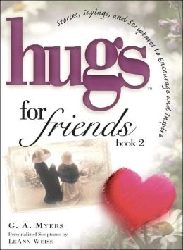 Hugs for Friends 2: Stories, Sayings, and Scriptures to Encourage and Inspire