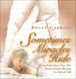 Sometimes Miracles Hide: Stirring Letters from Those Who Discovered God's Blessings in a Special Child
