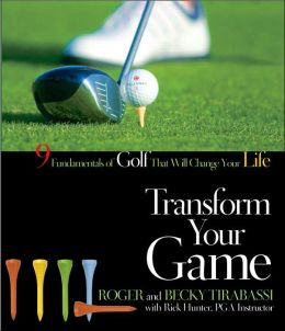 Transform Your Game: Nine Fundamentals of Golf That Will Change Your Life