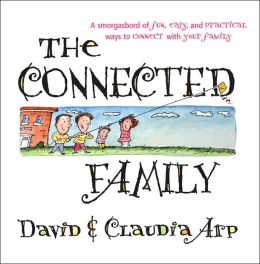 The Connected Family: A Smorgasbord of Fun, Easy and Practical Ways to Connect with Your Family
