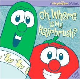 VeggieTales Oh, Where Is My Hairbrush?