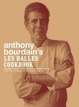 Anthony Bourdain's Les Halles Cookbook: Stategies, Recipes, and Techniques of Classic Bistro Cooking