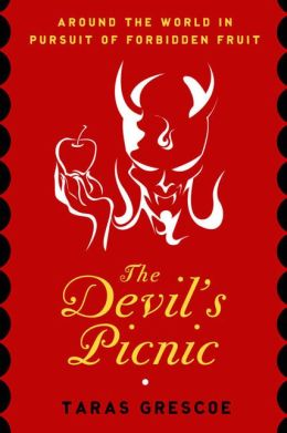 Devil's Picnic: Around the World in Pursuit of Forbidden Fruit