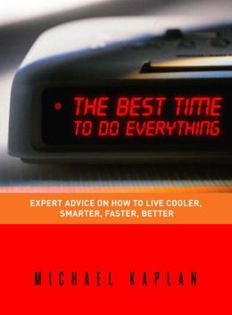Best Time to Do Everything: Expert Advice on How to Live Cooler, Smarter, Faster, Better