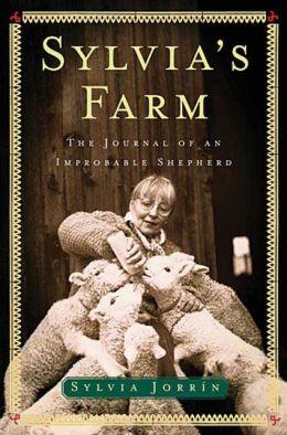 Sylvia's Farm: The Journal of an Improbable Sheperd