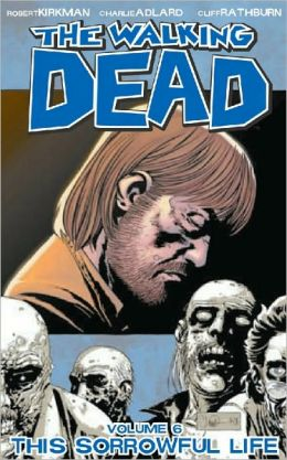 The Walking Dead, Volume 6: This Sorrowful Life