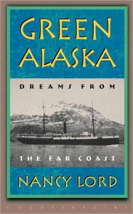 Green Alaska: Dreams from the Far Coast