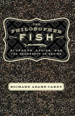 Philosopher Fish: Sturgeon, Caviar, and the Geography of Desire