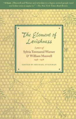 The Element of Lavishness: Letters of Sylvia Townsend Warner and William Maxwell 1938-1978