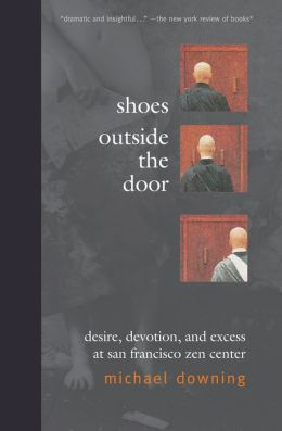 Shoes Outside the Door: Desire, Devotion, and Excess at San Francisco Zen Center