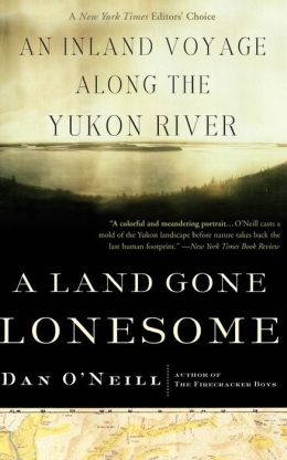 Land Gone Lonesome: An Inland Voyage along the Yukon River