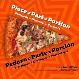 Piece = Part = Portion: Fractions = Decimals = Percents/Pedazo = Parte = Porcion: Fracciones = Decimales = Porcentajes