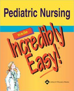 Pediatric Nursing Made Incredibly Easy!