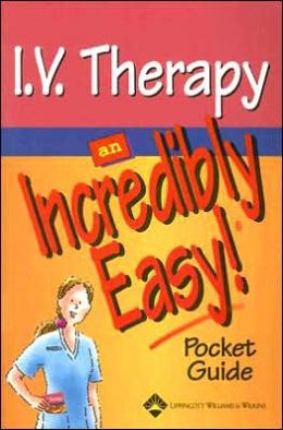 I.V. Therapy: An Incredibly Easy! Pocket Guide