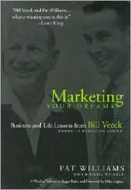 Marketing Your Dreams: Business Lessons from Bill Veeck, Baseball's Promotional Genius