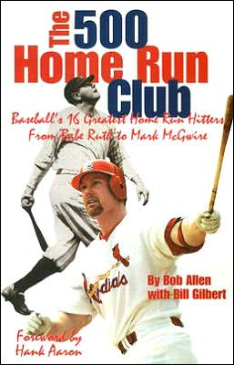 The 500 Home Run Club: Baseball's 16 Greatest Home Run Hitters from Babe Ruth to Mark McGuire