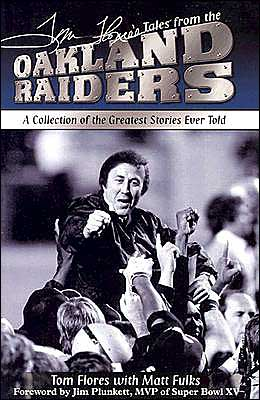 Tom Flores' Tales from the Raiders, a Collection of the Greatest Stories Told